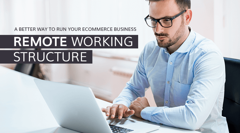Working Remotely - A Better Way to Run Your Ecommerce Business