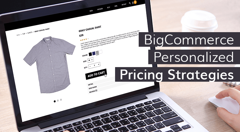 BigCommerce Personalized Pricing Strategies