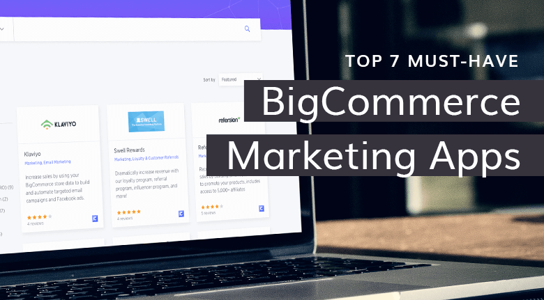 Top 7 Must-Have Marketing Apps for BigCommerce