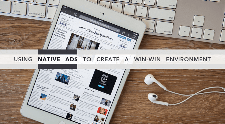 Using Native Ads to Create a Win-Win Environment