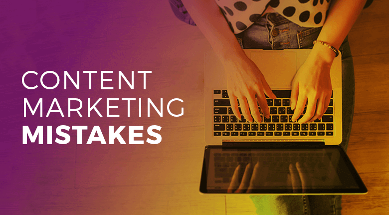 Top Content Marketing Mistakes Holding You Back