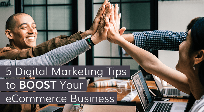 5 Digital Marketing Tips to Boost Your eCommerce Business
