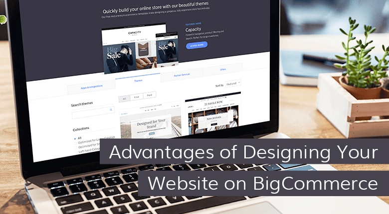 Advantages of Designing Your Website on BigCommerce