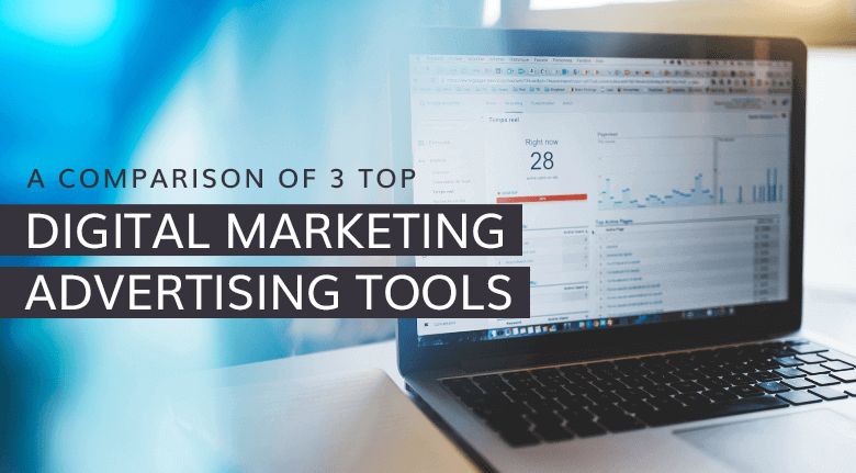 A Comparison of 3 Top Digital Marketing Advertising Tools
