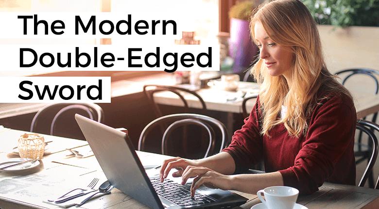 The Modern Double-Edged Sword