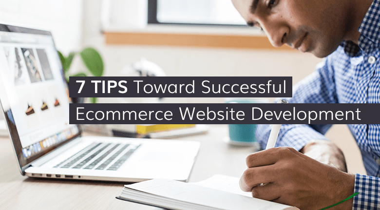 7 Tips Toward Successful Ecommerce Website Development