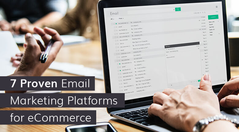 7 Proven Email Marketing Platforms for eCommerce