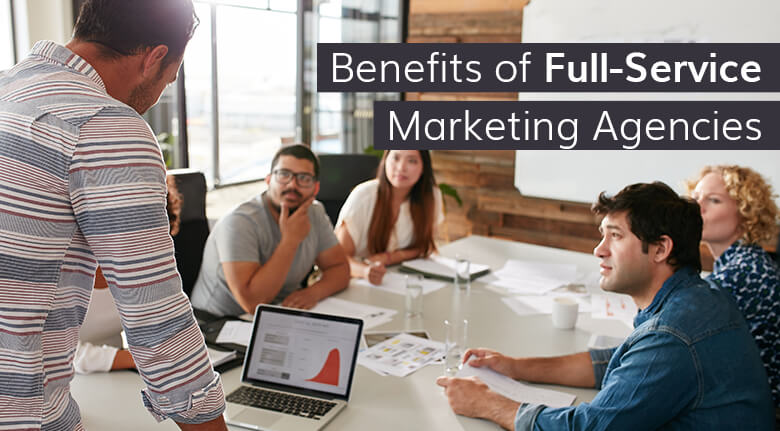 Top 10 Benefits of Full-Service Marketing Agencies