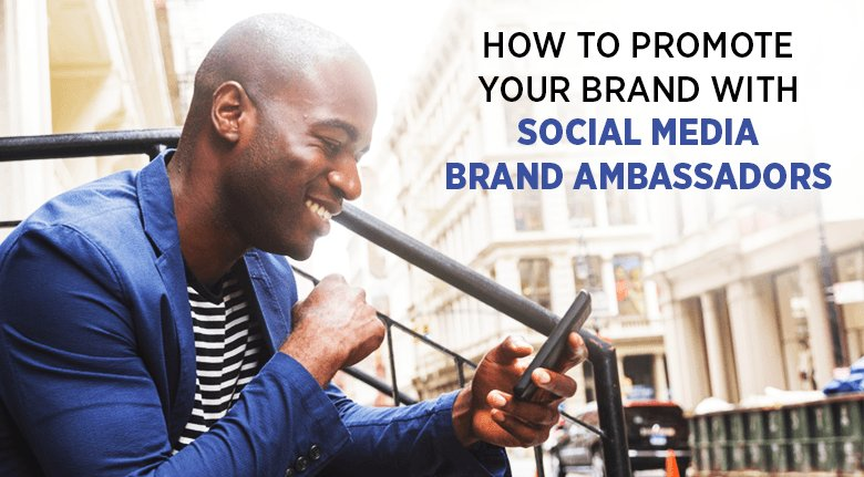 How to Promote your Brand with Social Media Brand Ambassadors