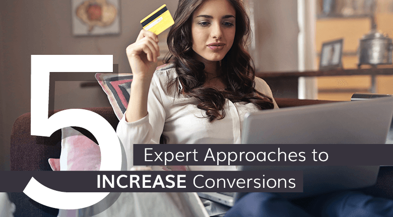 5 Expert Approaches to Increase Conversions