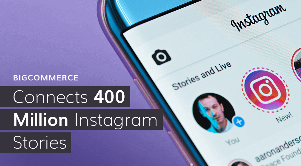 BigCommerce Connects 400 Million Instagram Stories