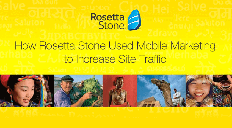How Rosetta Stone used Mobile Marketing to Increase Site Traffic