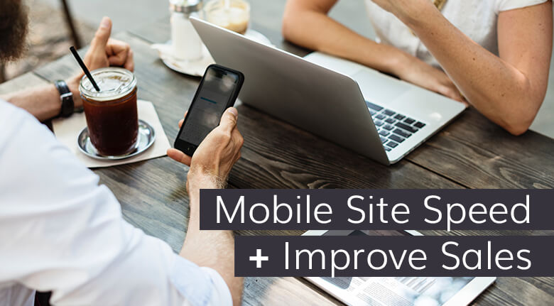 Optimizing for Mobile Site Speed Improves Sales