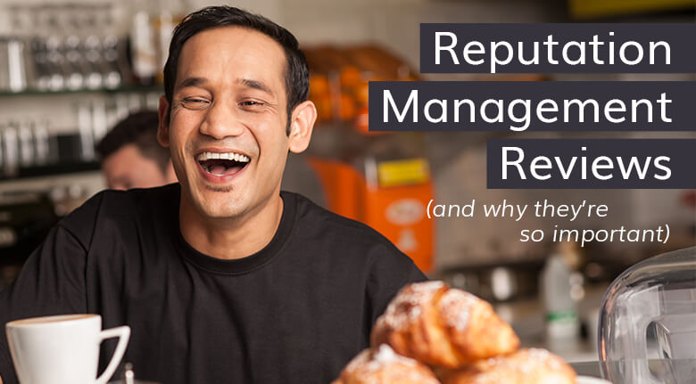 Why Reputation Management Reviews Are So Important