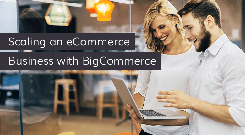 Successfully Scaling eCommerce Business with BigCommerce