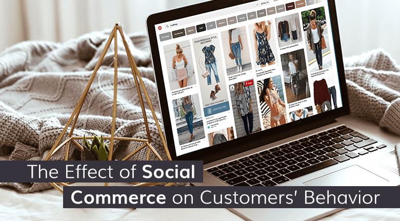 The Effect of Social Commerce on Customers' Behavior