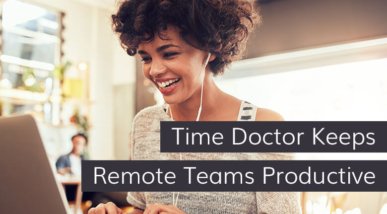 Time Doctor Keeps Remote Teams Productive