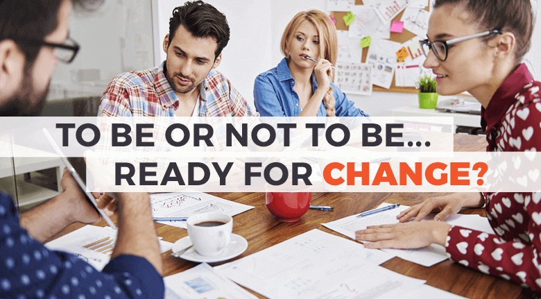 To Be, Or Not To Be Ready for Change?