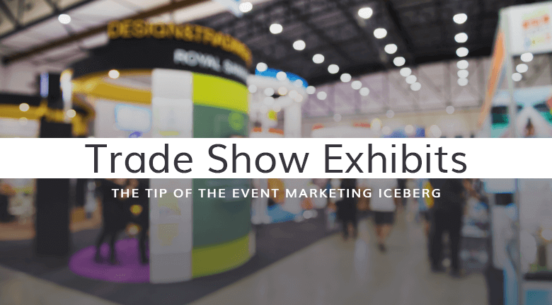 Trade Show Exhibits Are Just the Tip of The Event Marketing Iceberg