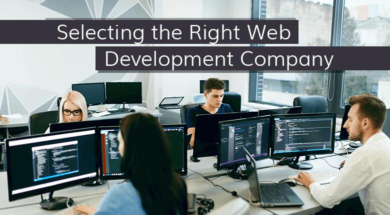 Selecting the Right Web Development Company