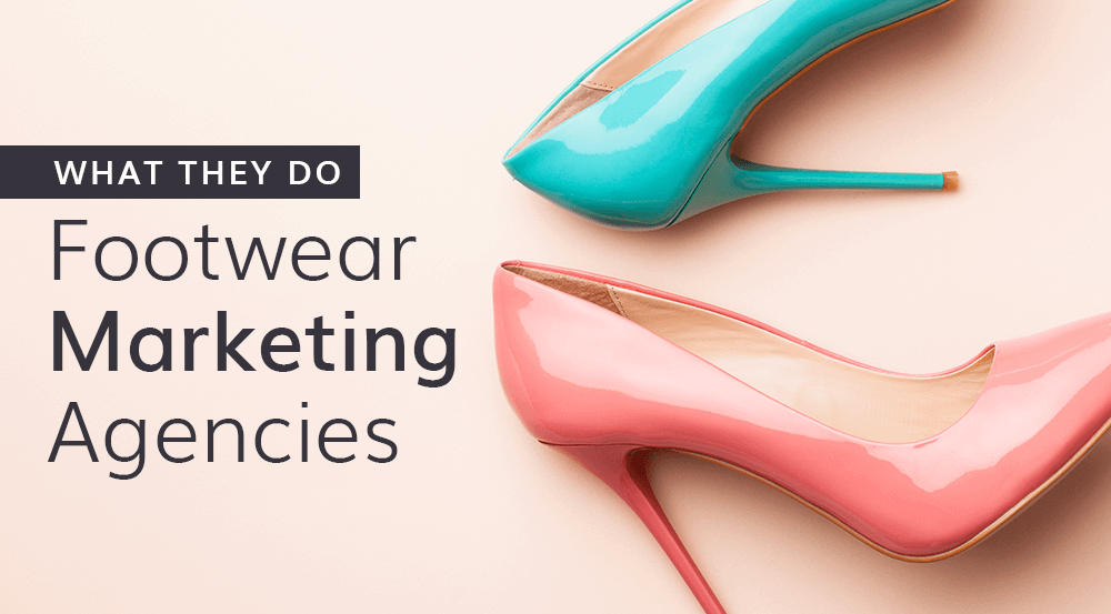 Footwear Marketing Agencies: What They Do