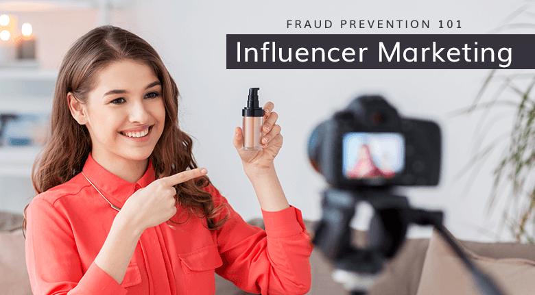 Influencer Marketing: Fraud Prevention 101