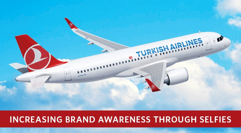 Turkish Airlines Increasing Brand Awareness Through Selfies